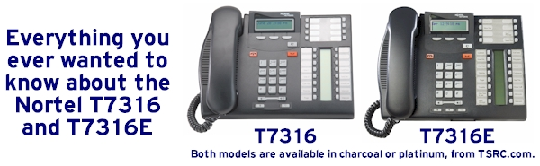 Everything you ever wanted to know about the Nortel Phone T7316 and Nortel Phone T7316E